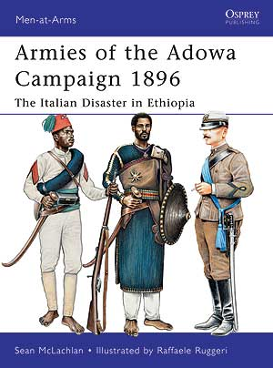 Armies Of The Adowa Campaign 1896 The Italian Disaster In Ethiopia