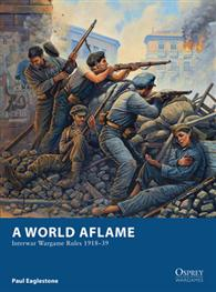 A World Aflame - Interwar Wargame Rules 1918-39