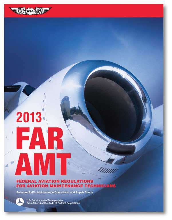 2013 FAR/AMT Federal Aviation Regulations for Aviation Maintenance Technicians