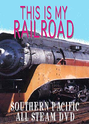 This Is My Railroad Southern Pacific All Steam (DVD), Non-Fiction Video Aviation DVDs Item Number DV404