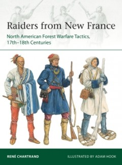 Raiders of New France, North American Forest Warefare Tactics, 17th - 18th Centuries
