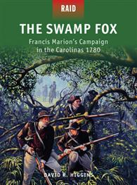 The Swamp Fox - Francis Marion's Campaign in the Carolinas 1780